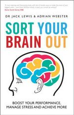 Sort Your Brain out : Boost Your Performance, Manage Stress and Achieve More - Adrian Webster