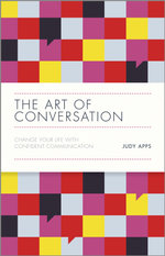The Art of Conversation : Change Your Life with Confident Communication - Judy Apps