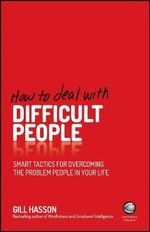 How to Deal with Difficult People : Smart Tactics for Overcoming the Problem People in Your Life - Gill Hasson