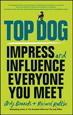 Top Dog : Impress and Influence Everyone You Meet - Wiley
