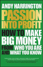Passion into Profit : How to Make Big Money from Who You are and What You Know - Andy Harrington