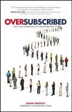 Oversubscribed - How to Get People Lining Up to Do Business with You - Daniel Priestley