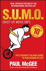 S.U.M.O. (Shut Up, Move on) : The Straight-Talking Guide to Succeeding in Life - Paul McGee