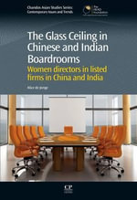 Glass Ceiling in Chinese and Indian Boardrooms : Women Directors in Listed Firms in China and India - Alice De Jonge