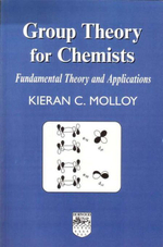 Group Theory for Chemists : Fundamental Theory and Applications - K C Molloy