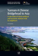 Yunnan- A Chinese Bridgehead to Asia : A Case Study of China's Political and Economic Relations with Its Neighbours - Tim Summers