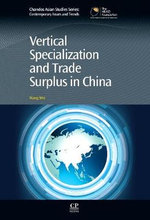 Vertical Specialization and Trade Surplus in China : Routledge Companions - Wei Wang