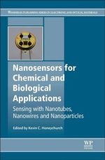 Nanosensors for Chemical and Biological Applications : Sensing with Nanotubes, Nanowires and Nanoparticles