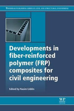 Developments in Fiber-Reinforced Polymer (FRP) Composites for Civil Engineering : Woodhead Publishing Series in Civil and Structural Engineering