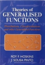 Theories of Generalised Functions : Distributions, Ultradistributions and Other Generalised Functions - Hoskins R F Pinto J Sousa
