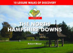 A Boot Up the North Hampshire Downs : 10 Leisure Walks of Discovery - Robert Wood