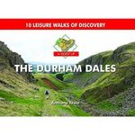 A Boot Up the Durham Dales : 10 Leisure Walks of Discovery - Anthony Toole