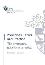 Medicines, Ethics and Practice : The Professional Guide for Pharmacists - Royal Pharmaceutical Society of Great Britain