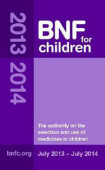 BNF for Children 2013-2014 (BNFC) 2013-2014 : Discovering What Matters Most Through Evidence-Bas... - Paediatric Formulary Committee