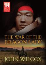 The War of the Dragon Lady - John Wilcox