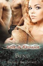 Bend : Love in Xxchange - Bailey Bradford