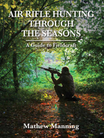 Air Rifle Hunting Through the Seasons : A Guide to Fieldcraft - Matthew Manning