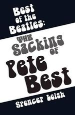 The Best of The Beatles : The Sacking of Pete Best - Spencer Leigh