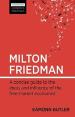 Milton Friedman : A Concise Guide to the Ideas and Influence of the Free-market Economist - Eamonn Butler