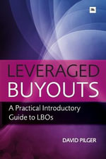 Leveraged Buy Outs : A Practical Introductory Guide to LBOs - David Pilger