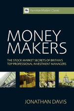 Money Makers : The Stock Market Secrets of Britain's Top Professional Investment Managers - Jonathan Davis