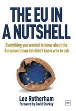 The EU in a Nutshell : Everything You Wanted to Know About the European Union But Didn't Know Who to Ask - Lee Rotherham