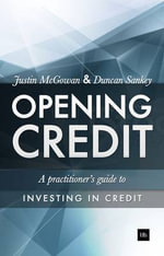 Opening Credit : A Practitioner's Guide to Credit Investment - Justin McGowan