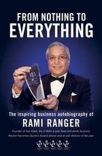 From Nothing to Everything : An Inspiring Saga of Struggle and Success from GBP2 to a GBP200 Million Business - Rami Ranger