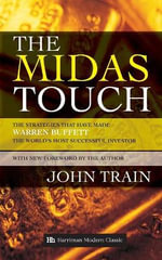The Midas Touch : The Strategies That Have Made Warren Buffett the World's Most Successful Investor - John Train