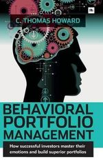 Behavioral Portfolio Management : How Successful Investors Master Their Emotions and Build Superior Portfolios - Howard C. Thomas