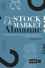 The UK Stock Market Almanac 2015 : Seasonality Analysis and Studies of Market Anomalies to Give You an Edge in the Year Ahead - Stephen Eckett