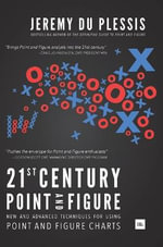 21st Century Point and Figure : New and Advanced Techniques for Using Point and Figure Charts - Jeremy du Plessis