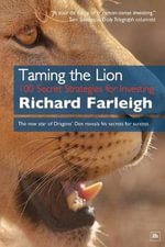 Taming the Lion : 100 Secret Strategies for Investing - Richard Farleigh