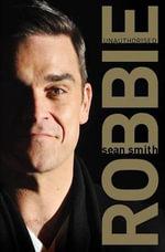 Robbie : Unauthorised - Sean Smith
