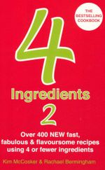 4 Ingredients 2 : Over 400 Fast, Fabulous & Flavoursome Recipes Using 4 or Fewer Ingredients - Kim McCosker