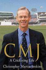 CMJ : A Cricketing Life - Christopher Martin-Jenkins