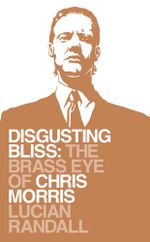 Disgusting Bliss : The Brass Eye of Chris Morris - Lucian Randall