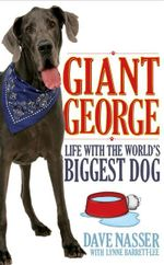 Giant George : Life with the world's Biggest Dog - Dave Nasser
