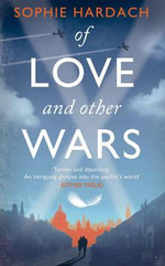 Of Love and Other Wars - Sophie Hardach