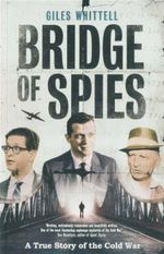 Bridge of Spies : A True Story of the Cold War - Giles Whittell