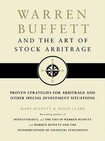 Warren Buffett and the Art of Stock Arbitrage : Proven Strategies for Arbitrage and Other Special Investment Situations - Mary Buffett
