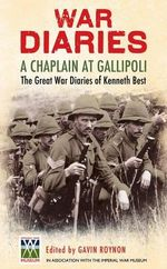 A Chaplain at Gallipoli : The Great War Diaries of Kenneth Best