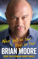 What Goes on Tour Stays on Tour : On Retirement from Sport - Brian Moore