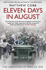 Eleven Days in August : The Liberation of Paris in 1944 - Matthew Cobb