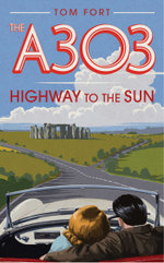 The A303 : Highway to the Sun - Tom Fort