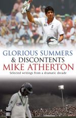 Glorious Summers and Discontents : Looking back on the ups and downs from a dramatic decade - Mike Atherton