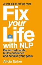 Fix Your Life With NLP - Alicia Eaton