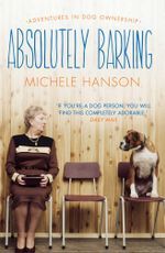 Absolutely Barking : Adventures in Dog Ownership - Michele Hanson