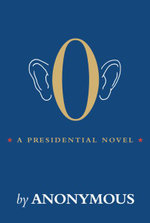 O : A Presidential Novel - Anonymous
