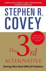 The 3rd Alternative : Solving Life's Most Difficult Problems - Stephen R. Covey